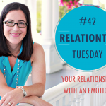 RelationTip Tuesday – Your Relationship With An Emotion