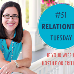 RelationTip Tuesday – If Your Wife is Hostile or Critical